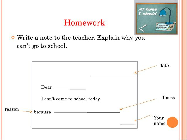 Homework Write a note to the teacher. Explain why you can't go to school. da...