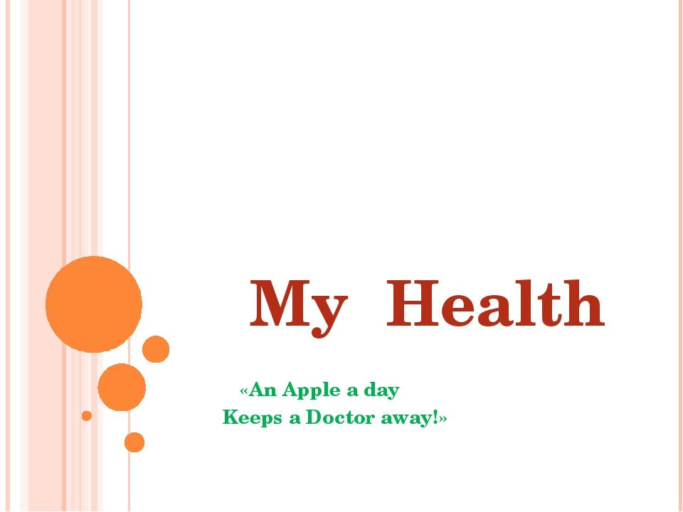 My Health «An Apple a day Keeps a Doctor away!»