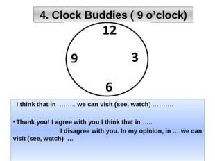 4. Clock Buddies ( 9 o'clock) I think that in …….. we can visit (see, watch)
