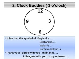 2. Clock Buddies ( 3 o'clock) I think that the symbol of England is….. Scotla