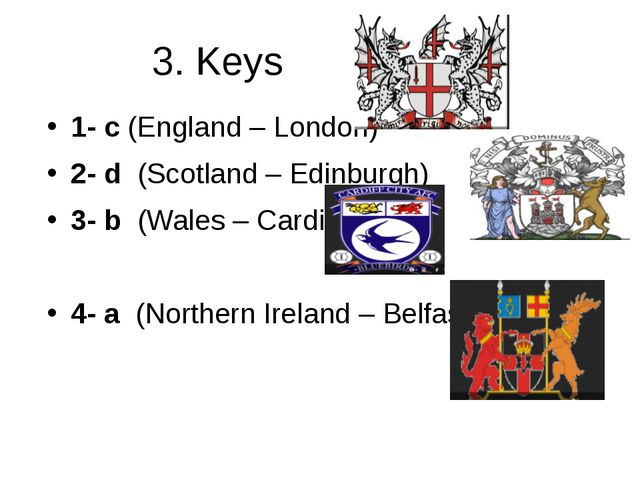 3. Keys 1- c (England – London) 2- d (Scotland – Edinburgh) 3- b (Wales – Car...