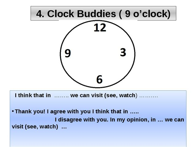 4. Clock Buddies ( 9 o'clock) I think that in …….. we can visit (see, watch)...