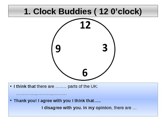 1. Clock Buddies ( 12 0'clock) I think that there are …….. parts of the UK: …...