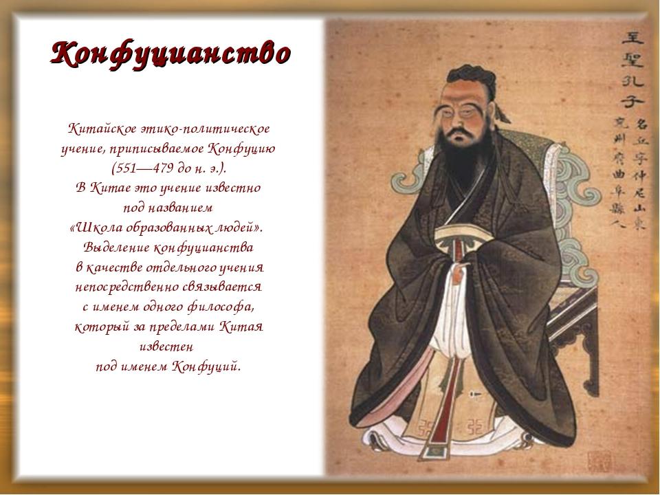 Китайское этико-политическое учение, приписываемое Конфуцию (551—479 до н. э....