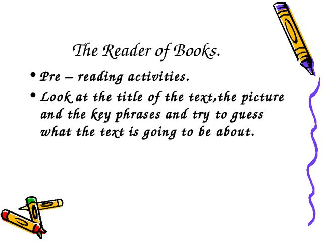 The Reader of Books. Pre – reading activities. Look at the title of the text,...