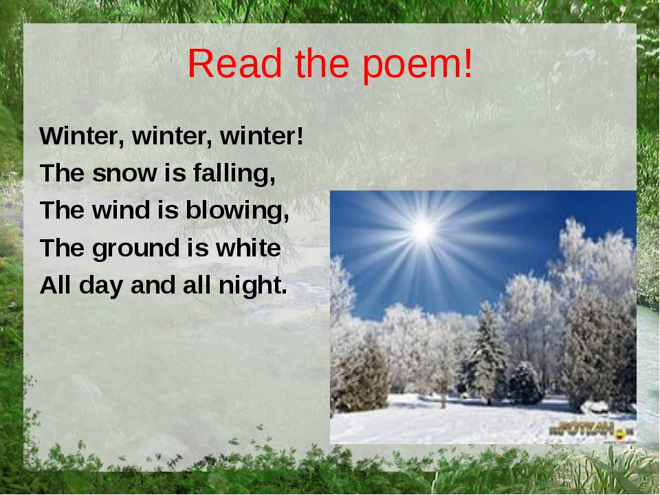 Read the poem! Winter, winter, winter! The snow is falling, The wind is blowi...