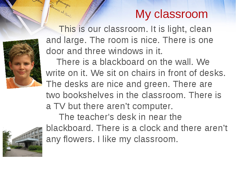 My classroom This is our classroom. It is light, clean and large. The room is...