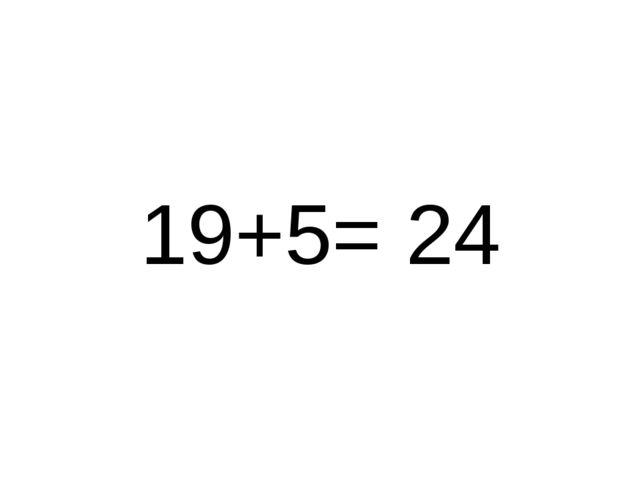 19+5= 24