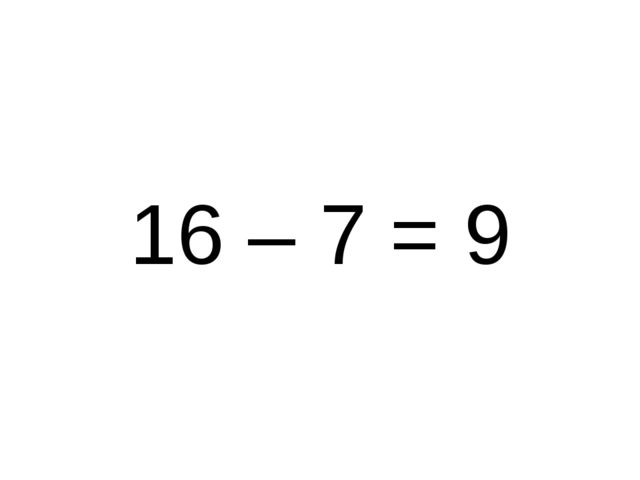 16 – 7 = 9