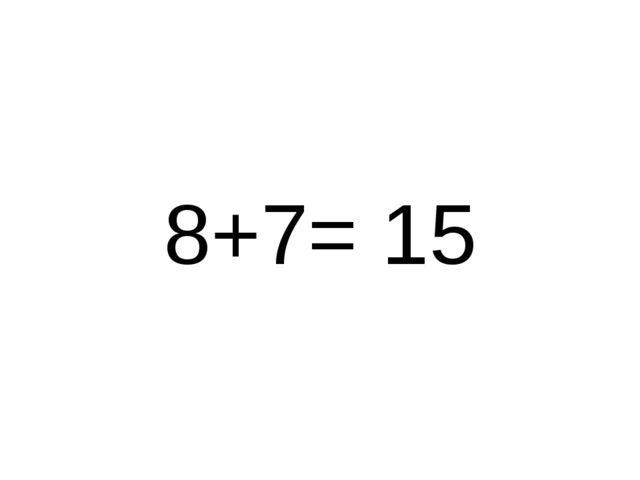 8+7= 15