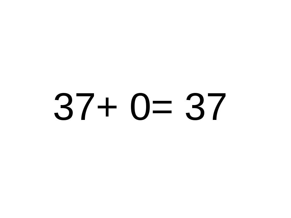 37+ 0= 37