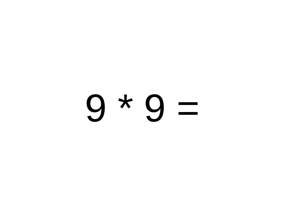 9 * 9 =