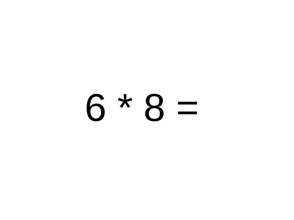 6 * 8 =