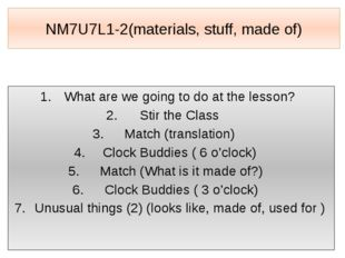 NM7U7L1-2(materials, stuff, made of) What are we going to do at the lesson? S