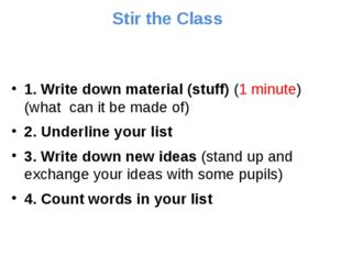 Stir the Class 1. Write down material (stuff) (1 minute) (what can it be mad