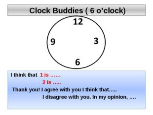 Clock Buddies ( 6 o'clock) I think that 1 is …… 2 is ….. Thank you! I agree