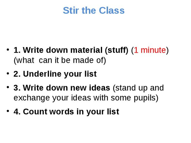 Stir the Class 1. Write down material (stuff) (1 minute) (what can it be mad...