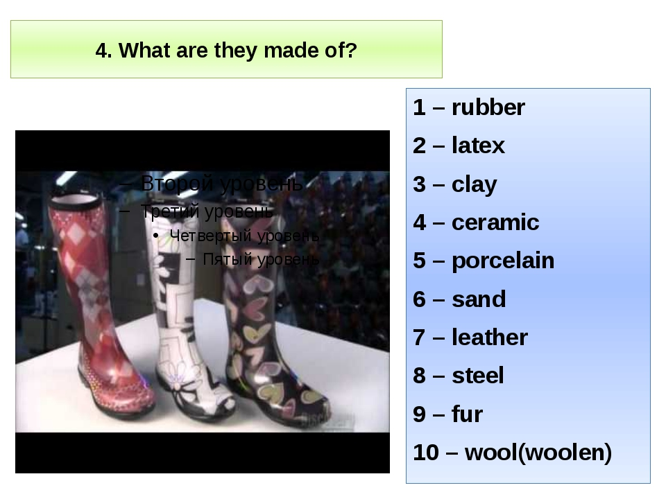 4. What are they made of? 1 – rubber 2 – latex 3 – clay 4 – ceramic 5 – porce...