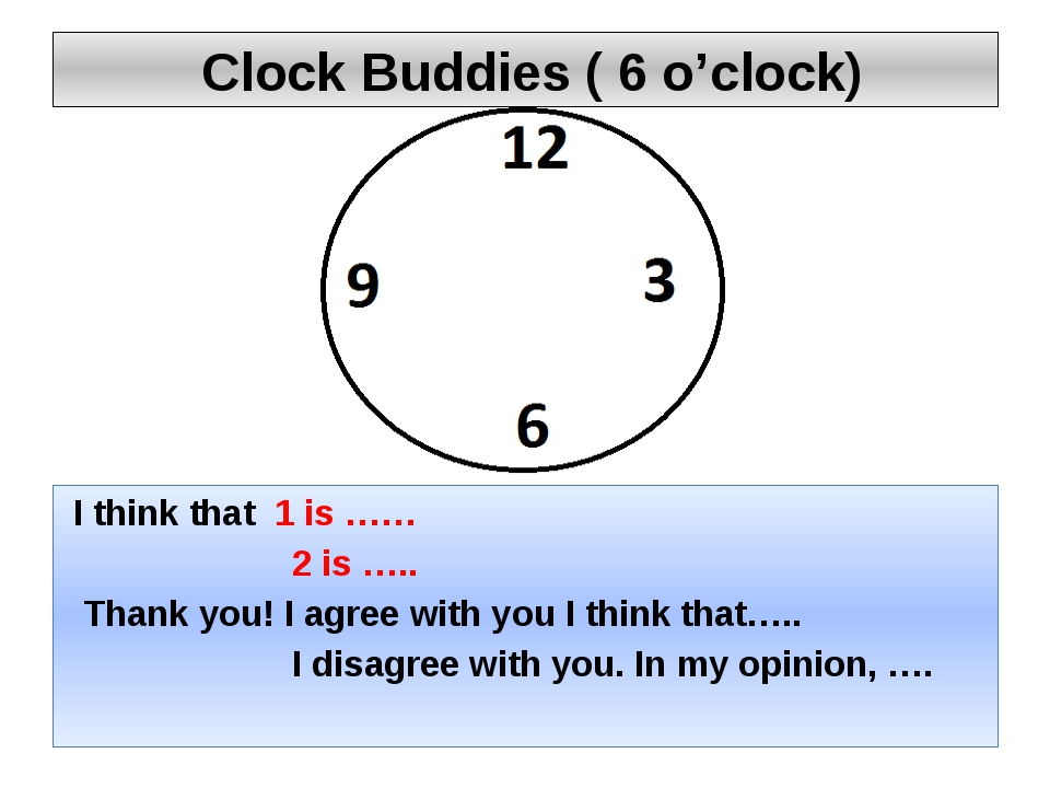 Clock Buddies ( 6 o'clock) I think that 1 is …… 2 is ….. Thank you! I agree...