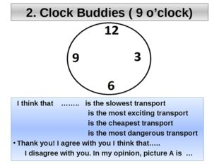 2. Clock Buddies ( 9 o'clock) I think that …….. is the slowest transport is t