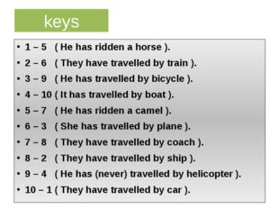 keys 1 – 5 ( He has ridden a horse ). 2 – 6 ( They have travelled by train ).