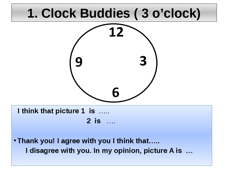 1. Clock Buddies ( 3 o'clock) I think that picture 1 is ….. 2 is …. Thank you...