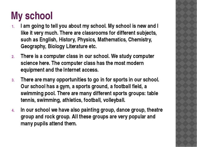 My school I am going to tell you about my school. My school is new and I like...