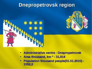Dnepropetrovsk region Administrative centre - Dnepropetrovsk Area thousand, k
