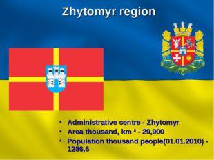 Zhytomyr region Administrative centre - Zhytomyr Area thousand, km ² - 29,900