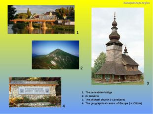 1 1. The pedestrian bridge 2. m. Goverla 3. The Michael church ( c.Svaljava)