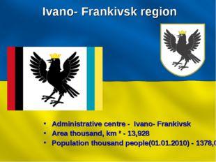 Ivano- Frankivsk region Administrative centre - Ivano- Frankivsk Area thousan
