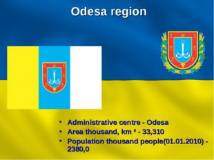 Odesa region Administrative centre - Odesa Area thousand, km ² - 33,310 Popul