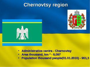 Chernovtsy region Administrative centre - Chernovtsy Area thousand, km ² - 8,