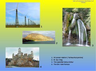 1 1. Air power station ( Tarhaunkut penins) 2. M. Aju- Dag 3. The waterfall D