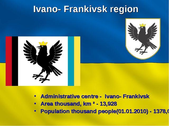 Ivano- Frankivsk region Administrative centre - Ivano- Frankivsk Area thousan...