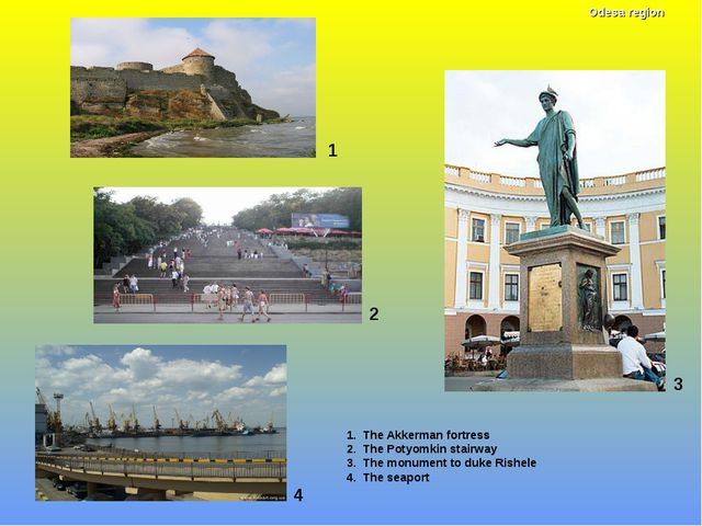 1 1. The Akkerman fortress 2. The Potyomkin stairway 3. The monument to duke...
