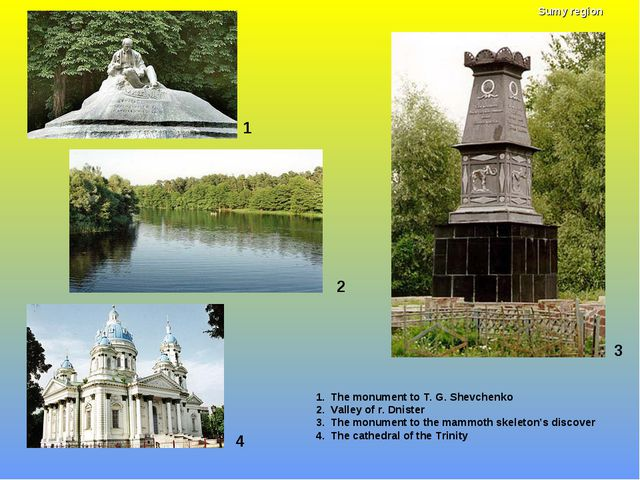 1 1. The monument to T. G. Shevchenko 2. Valley of r. Dnister 3. The monument...