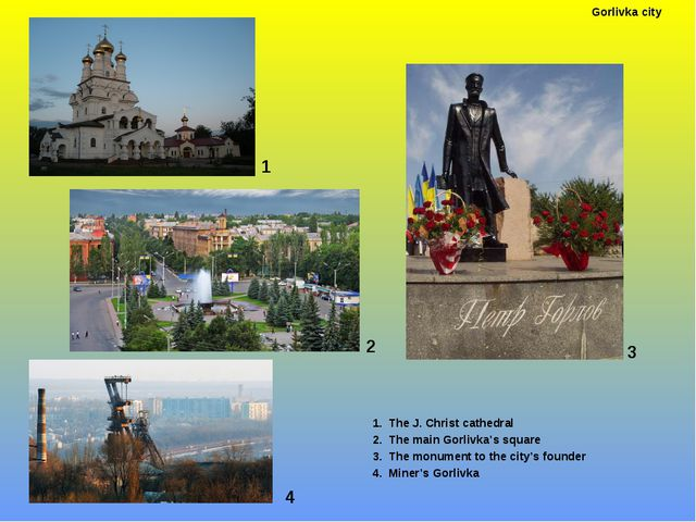 1 1. The J. Christ cathedral 2. The main Gorlivka's square 3. The monument to...