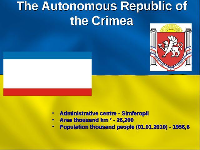 The Autonomous Republic of the Crimea Administrative centre - Simferopil Area...