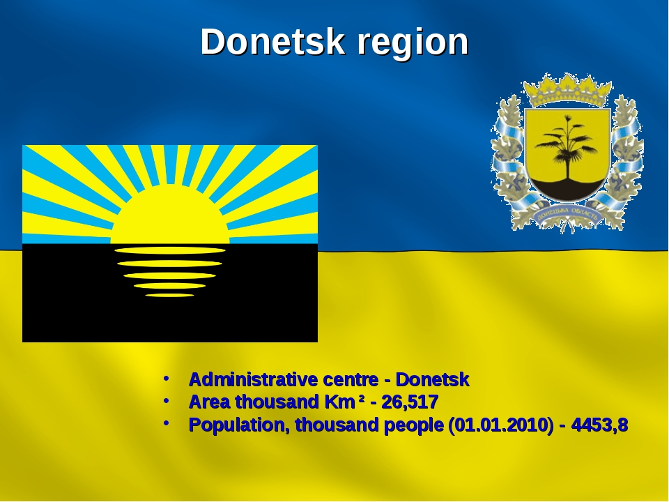 Donetsk region Administrative centre - Donetsk Area thousand Km ² - 26,517 Po...