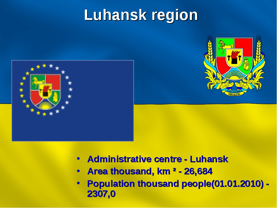 Luhansk region Administrative centre - Luhansk Area thousand, km ² - 26,684 P...