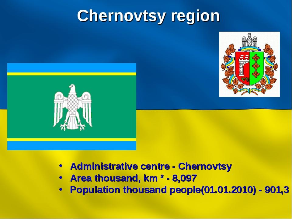 Chernovtsy region Administrative centre - Chernovtsy Area thousand, km ² - 8,...