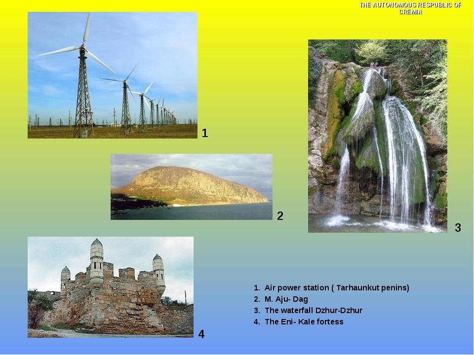 1 1. Air power station ( Tarhaunkut penins) 2. M. Aju- Dag 3. The waterfall D...