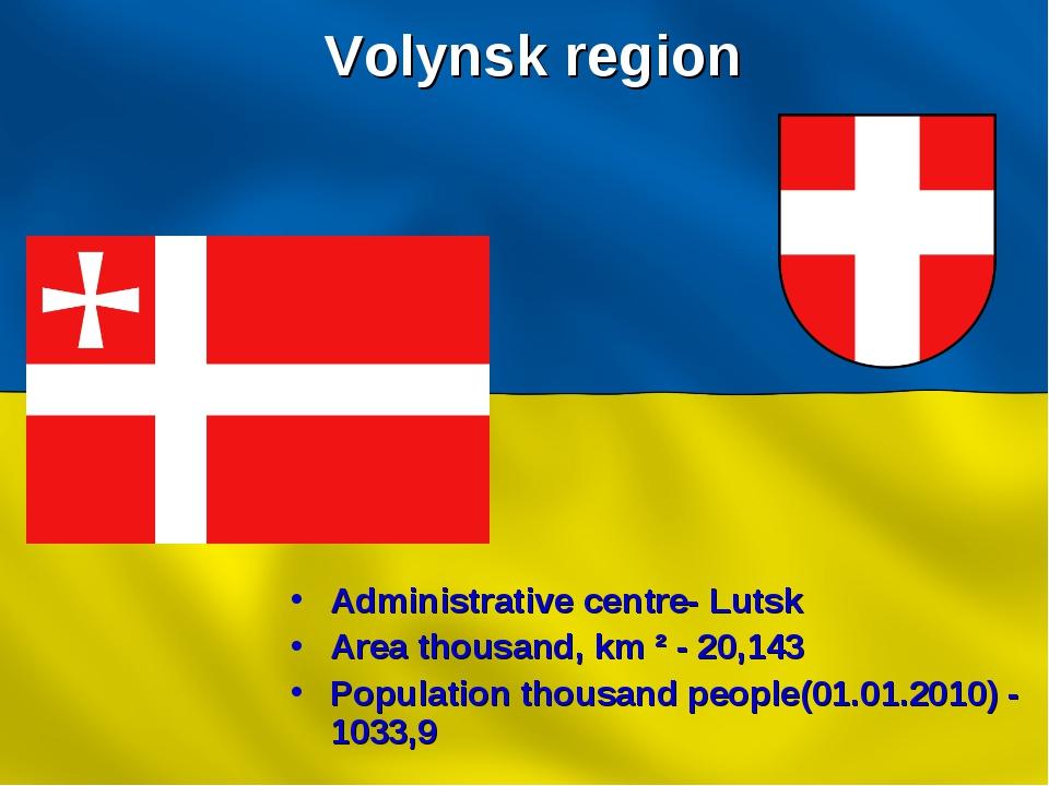 Volynsk region Administrative centre- Lutsk Area thousand, km ² - 20,143 Popu...