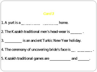 Card 3 1. A yurt is a __________ ________ home. 2. The Kazakh traditional men