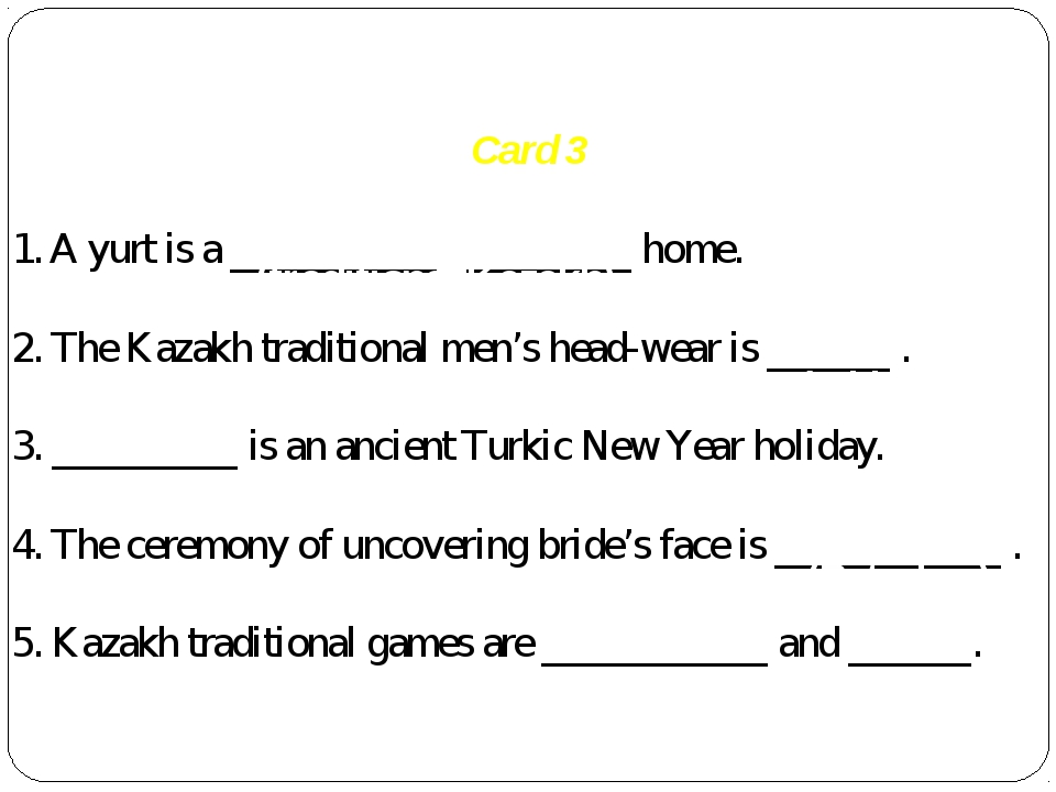 Card 3 1. A yurt is a __________ ________ home. 2. The Kazakh traditional men...
