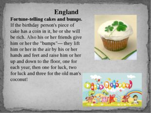 Fortune-telling cakes and bumps. If the birthday person's piece of cake has a