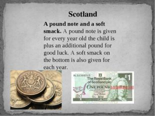 A pound note and a soft smack. A pound note is given for every year old the c