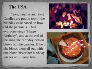 Cake, candles and song. Candles are put on top of the birthday cake based on