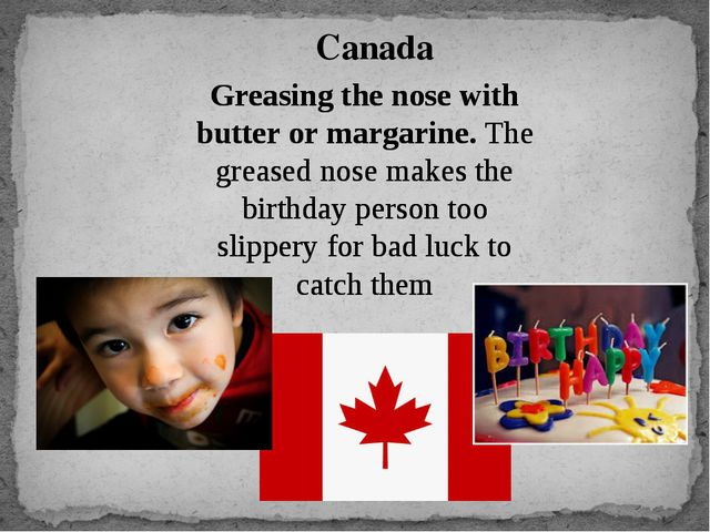 Greasing the nose with butter or margarine. The greased nose makes the birthd...